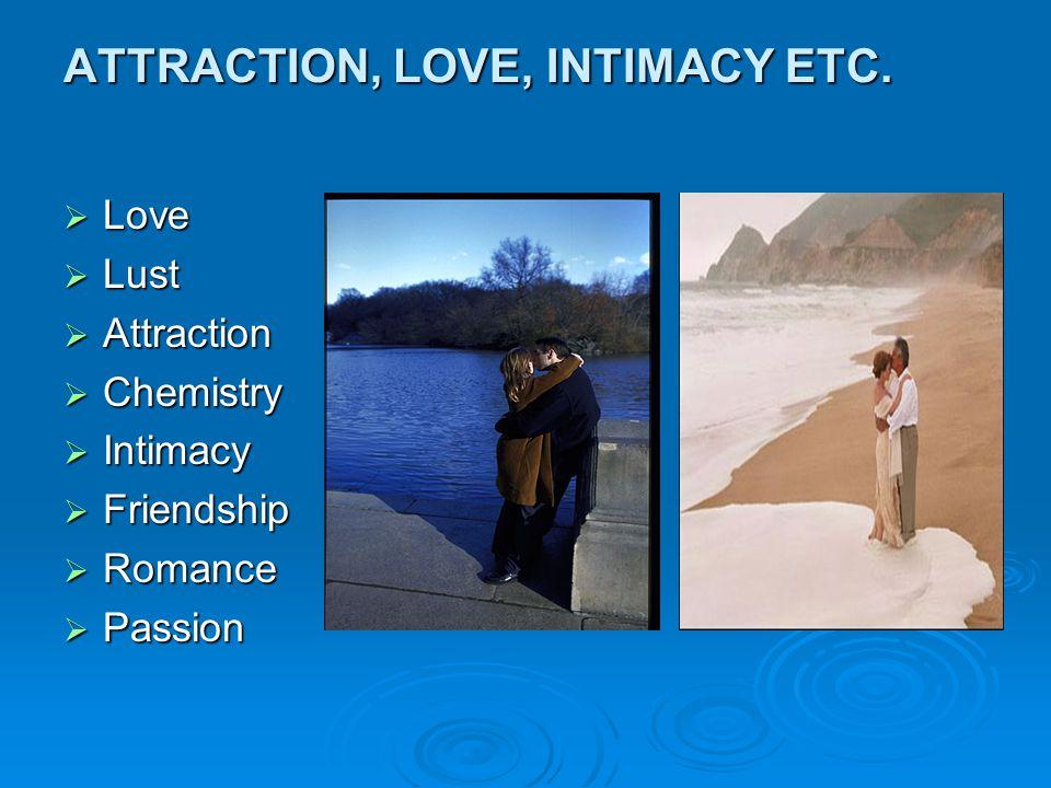 ATTRACTION, LOVE, INTIMACY ETC.