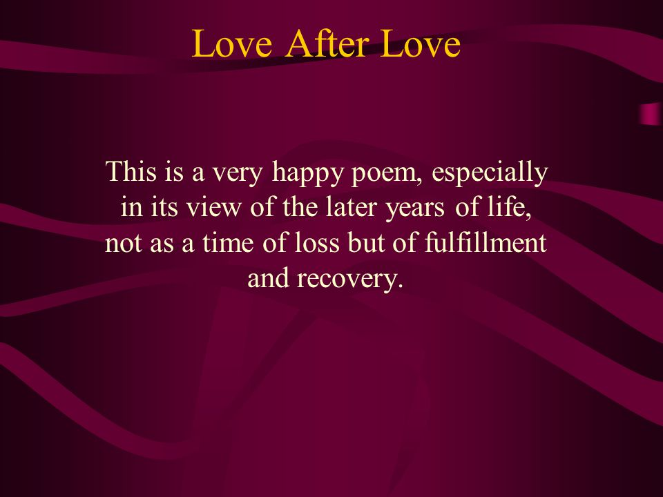 Love After Love The verse form is irregular but most lines are loosely iambic (a short syllable followed by a long syllable, as in delay) and some (th