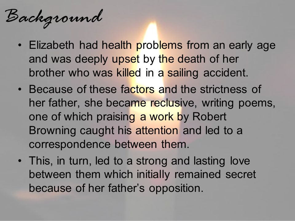 Background Elizabeth had health problems from an early age and was deeply upset by the death of her brother who was killed in a sailing accident. Beca