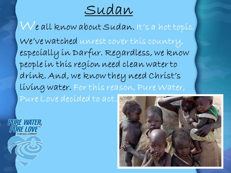 Sudan W e all know about Sudan. Its a hot topic. Weve watched unrest cover this country, especially in Darfur. Regardless, we know people in this regi