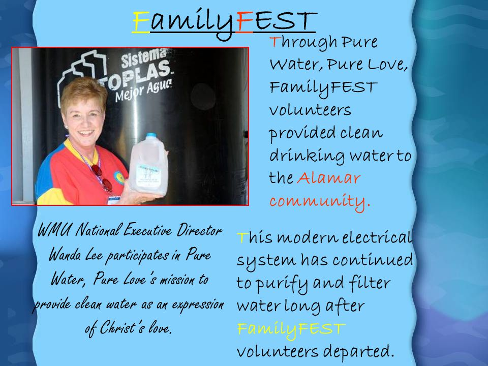 Through Pure Water, Pure Love, FamilyFEST volunteers provided clean drinking water to the Alamar community. FamilyFEST WMU National Executive Director