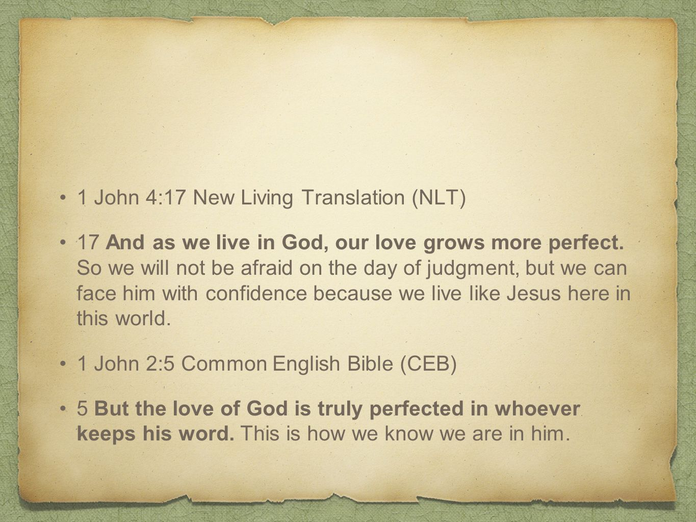 1 John 4:17 New Living Translation (NLT) 17 And as we live in God, our love grows more perfect.