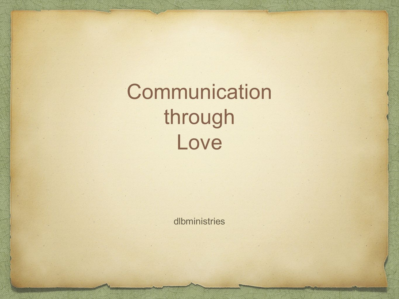 Communication through Love Ephesians 4:15 Contemporary English Version (CEV) 15 Love should always make us tell the truth.