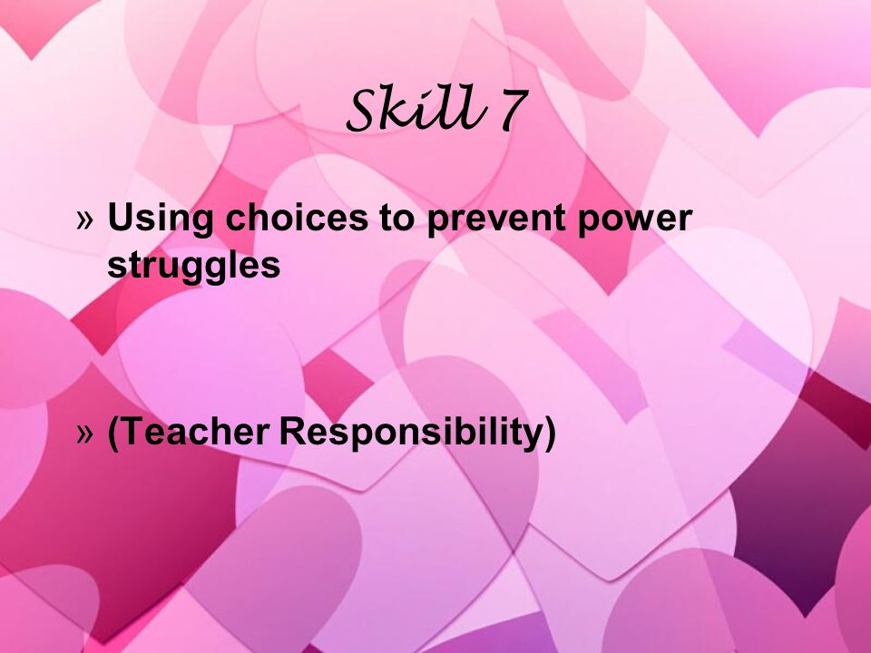 Skill 7 »Using choices to prevent power struggles »(Teacher Responsibility) »Using choices to prevent power struggles »(Teacher Responsibility)