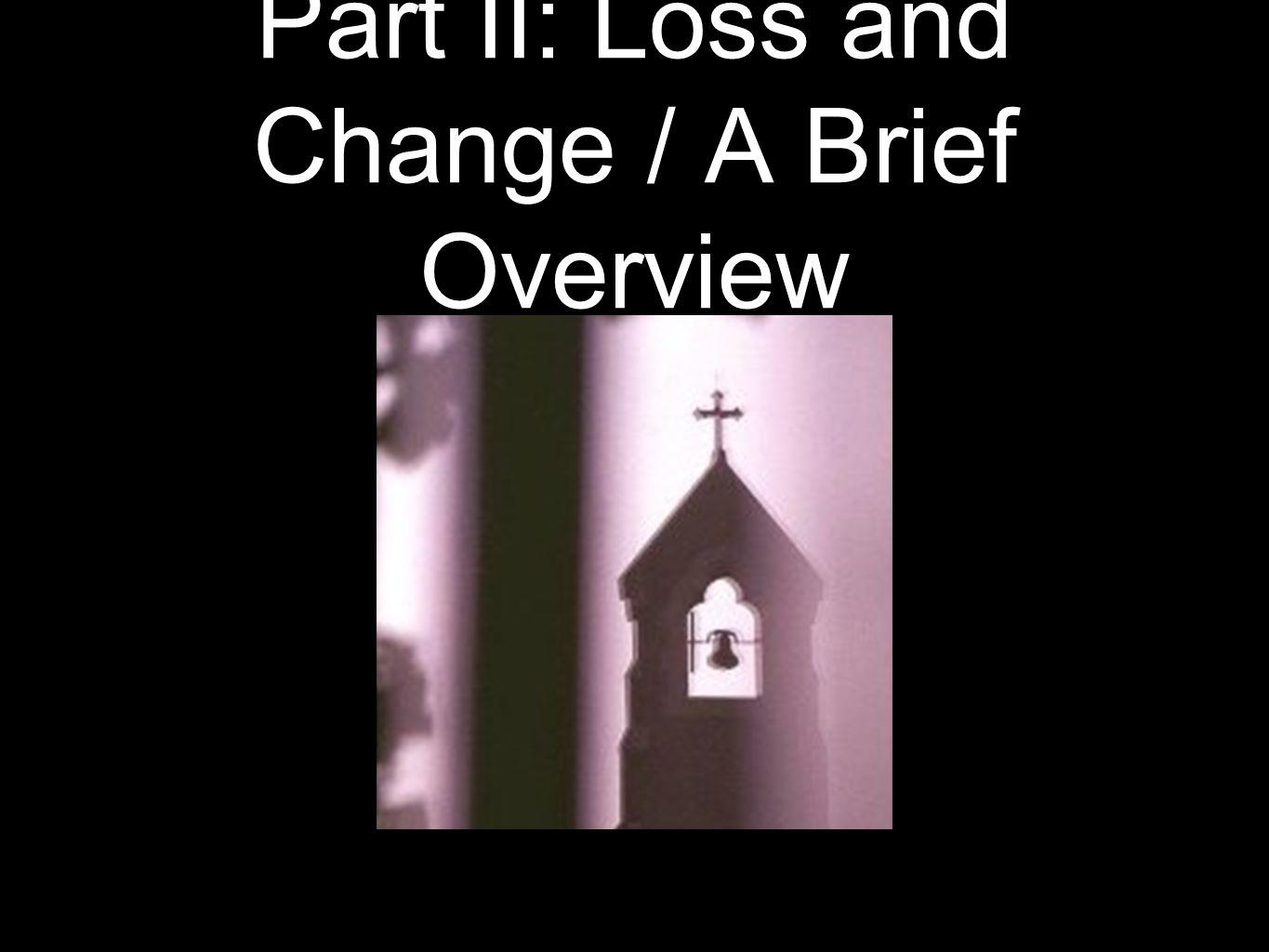 Part II: Loss and Change / A Brief Overview