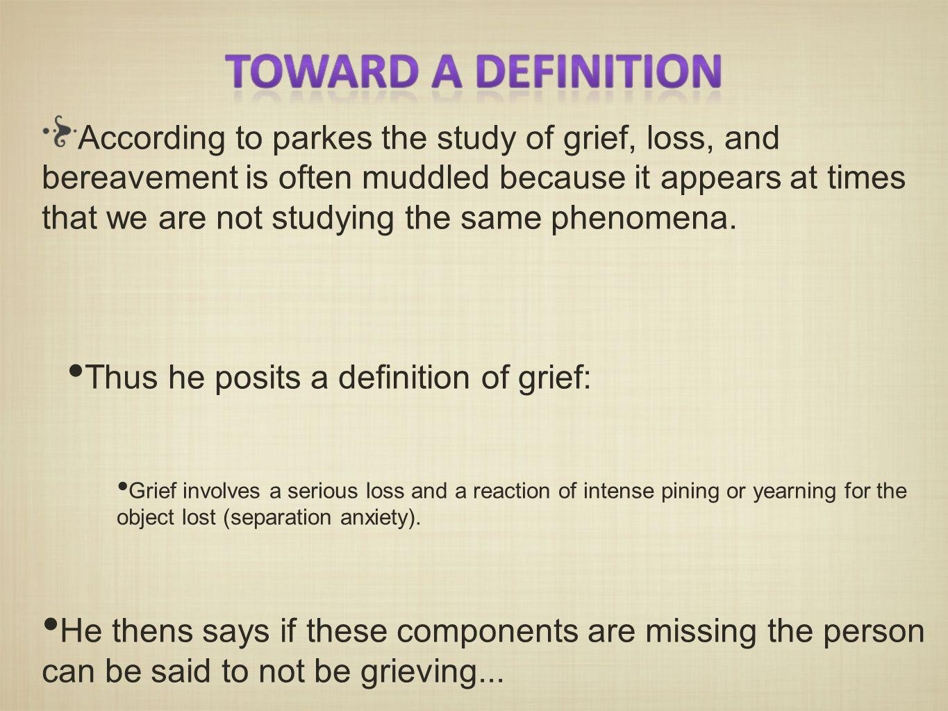 According to parkes the study of grief, loss, and bereavement is often muddled because it appears at times that we are not studying the same phenomena.