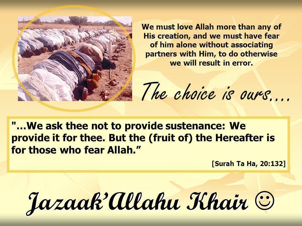JazaakAllahu Khair JazaakAllahu Khair …We ask thee not to provide sustenance: We provide it for thee.