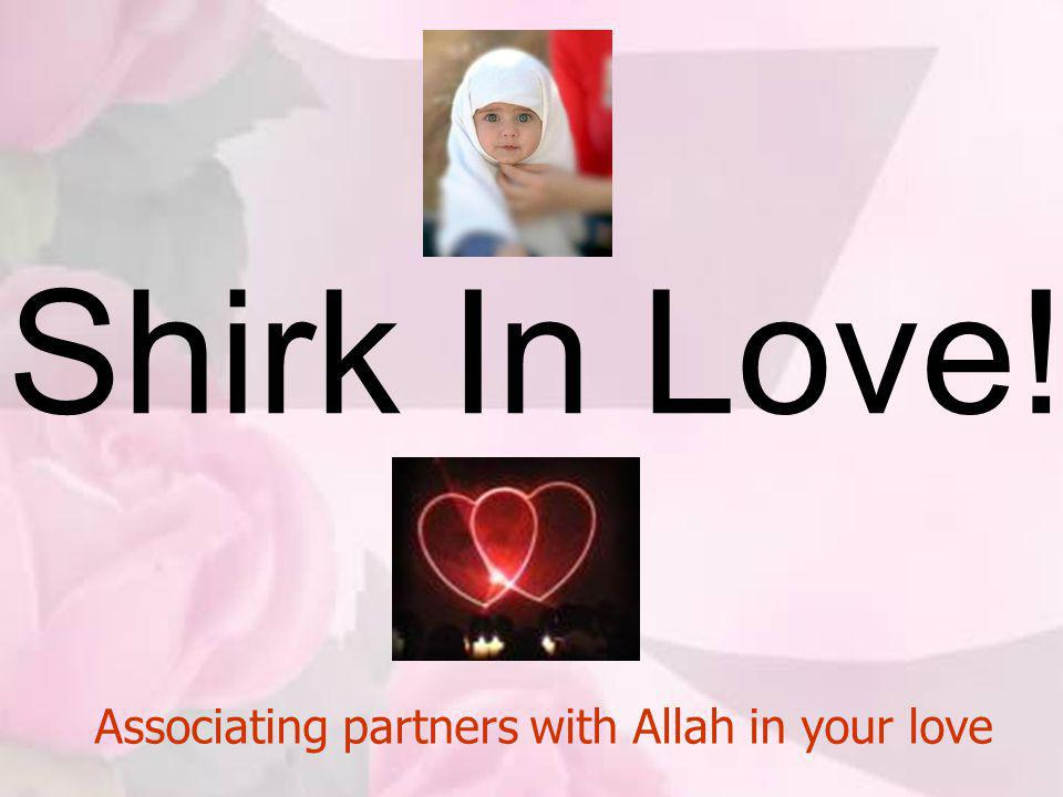 Shirk In Love! Associating partners with Allah in your love