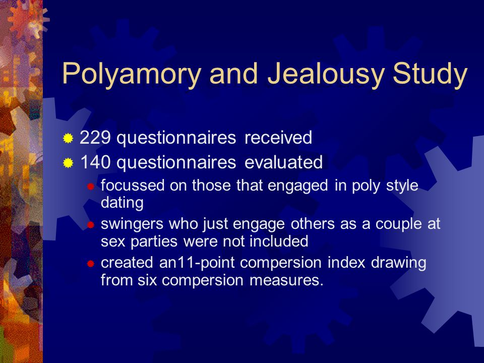 Polyamory and Jealousy Study 229 questionnaires received 140 questionnaires evaluated focussed on those that engaged in poly style dating swingers who