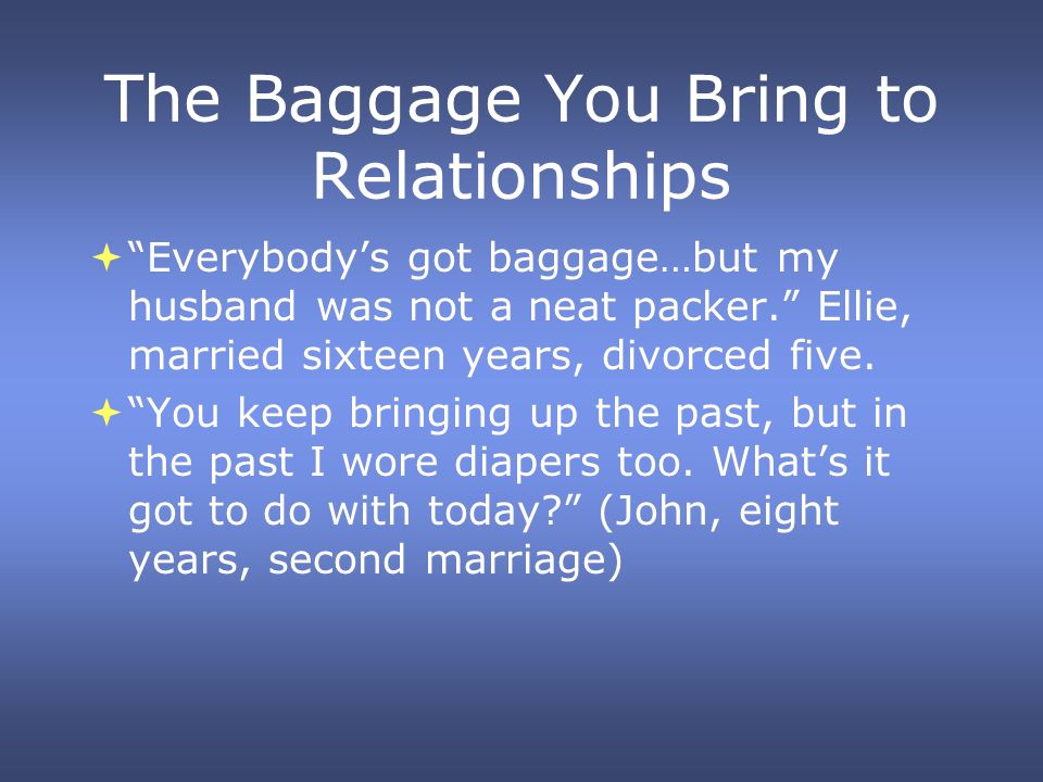 The Baggage You Bring to Relationships Everybodys got baggage…but my husband was not a neat packer.