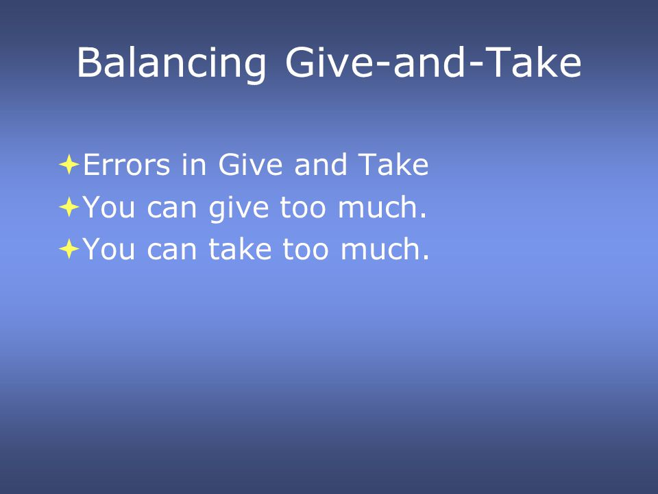 Balancing Give-and-Take Errors in Give and Take You can give too much.