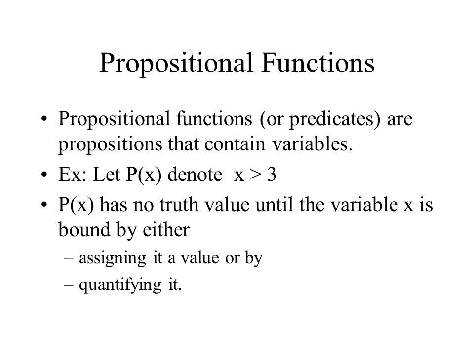Propositional Functions Propositional functions (or predicates) are propositions that contain variables.