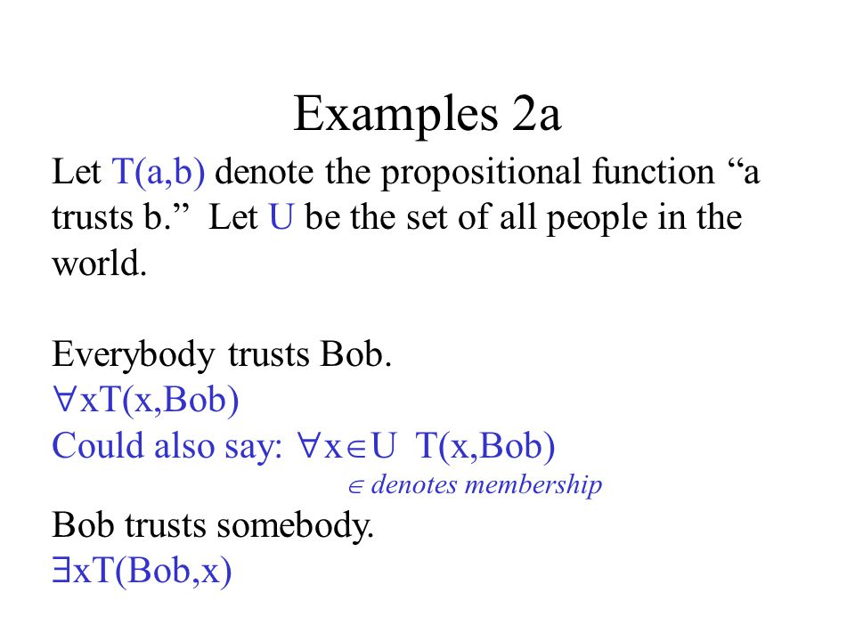 Examples 2a Let T(a,b) denote the propositional function a trusts b.