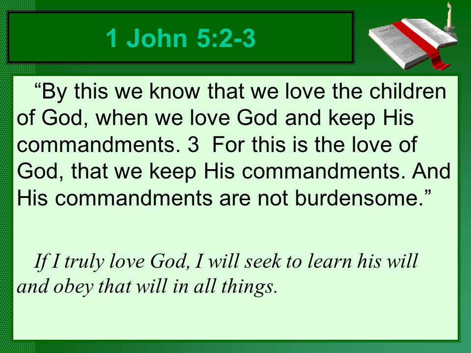By this we know that we love the children of God, when we love God and keep His commandments.