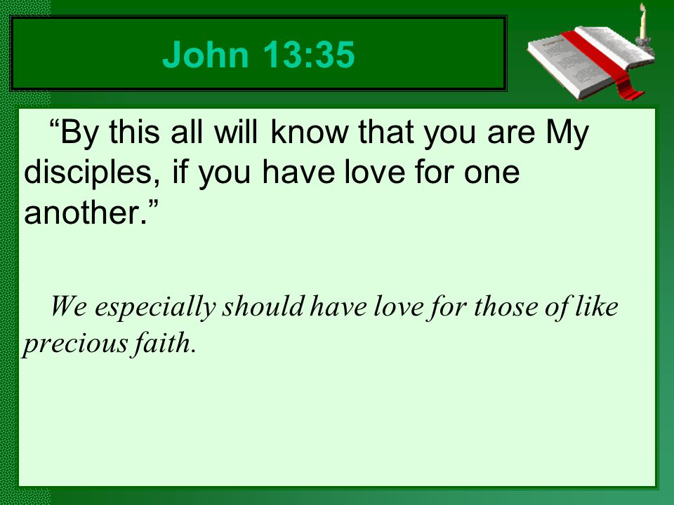 By this all will know that you are My disciples, if you have love for one another.