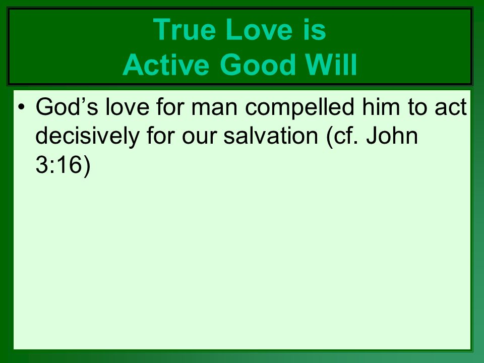 True Love is Active Good Will Gods love for man compelled him to act decisively for our salvation (cf.