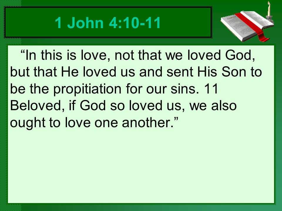 In this is love, not that we loved God, but that He loved us and sent His Son to be the propitiation for our sins.