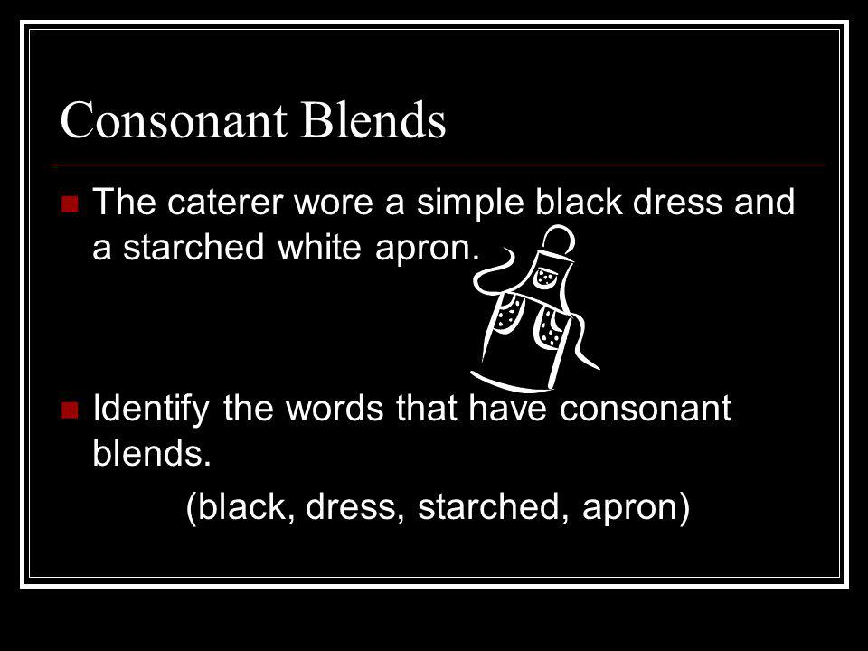 Consonant Blends The caterer wore a simple black dress and a starched white apron.