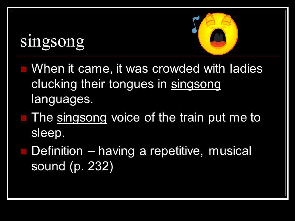 singsong When it came, it was crowded with ladies clucking their tongues in singsong languages.