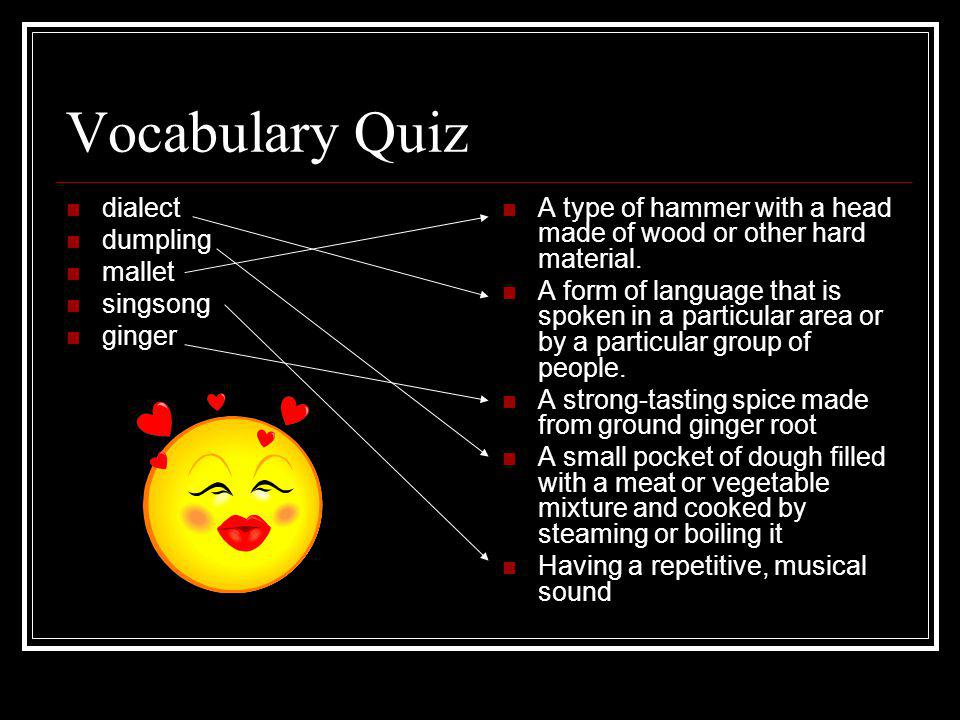 Vocabulary Quiz dialect dumpling mallet singsong ginger A type of hammer with a head made of wood or other hard material.