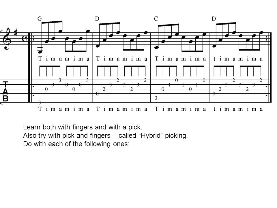 Learn both with fingers and with a pick. Also try with pick and fingers – called Hybrid picking. Do with each of the following ones: