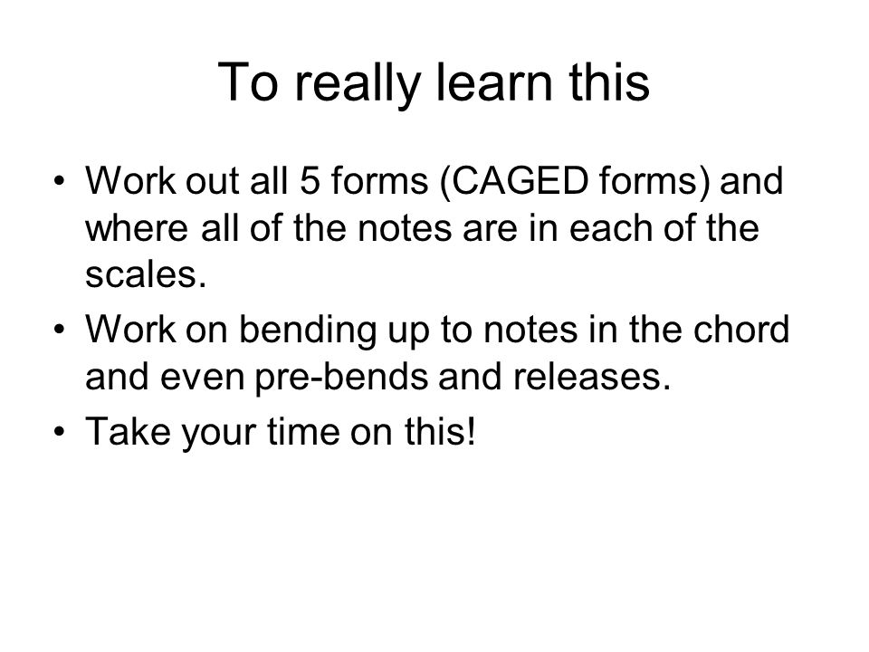 To really learn this Work out all 5 forms (CAGED forms) and where all of the notes are in each of the scales. Work on bending up to notes in the chord