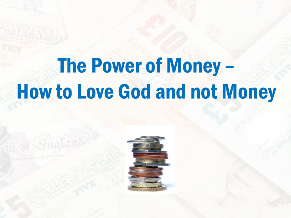 The Power of Money – How to Love God and not Money