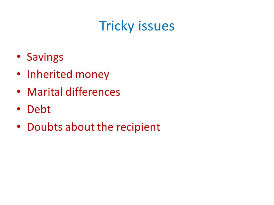 Tricky issues Savings Inherited money Marital differences Debt Doubts about the recipient