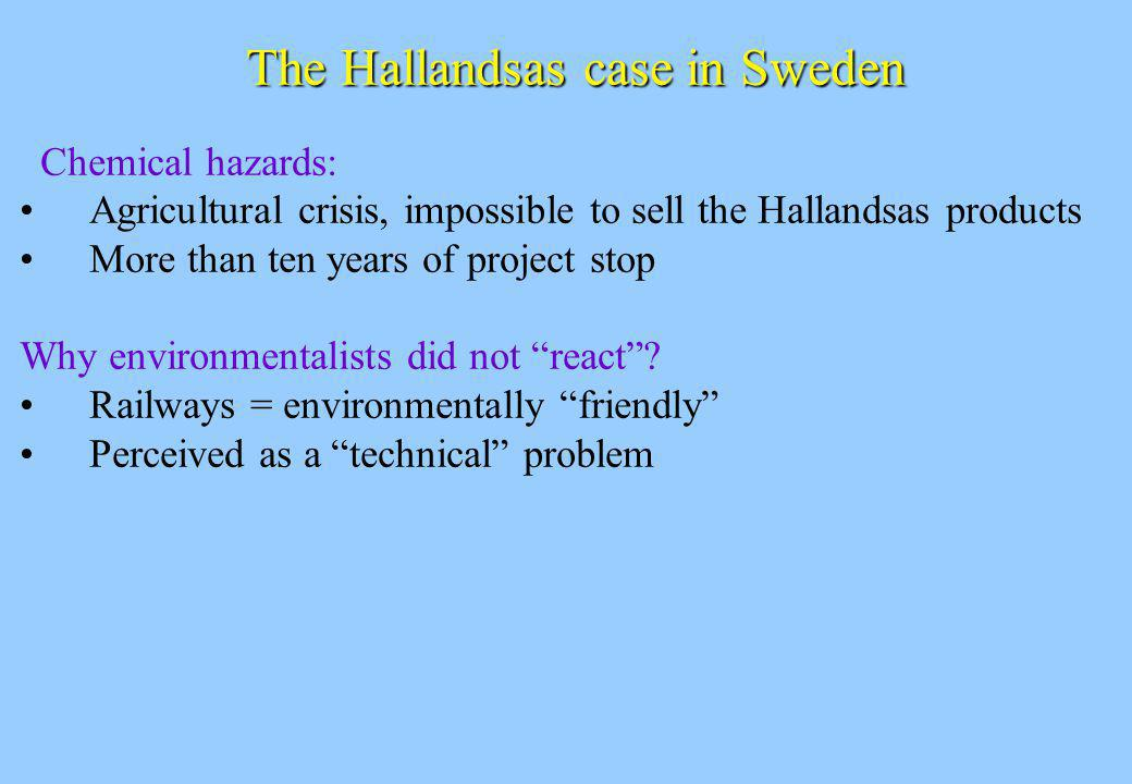 The Hallandsas case in Sweden Chemical hazards: Agricultural crisis, impossible to sell the Hallandsas products More than ten years of project stop Why environmentalists did not react.