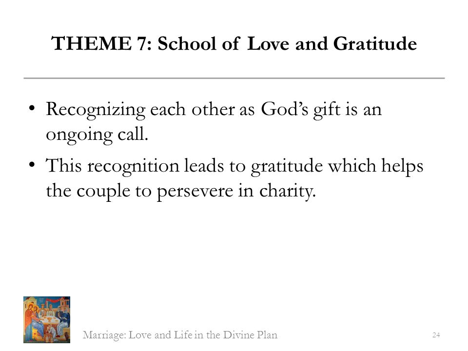 THEME 7: School of Love and Gratitude Recognizing each other as Gods gift is an ongoing call. This recognition leads to gratitude which helps the coup