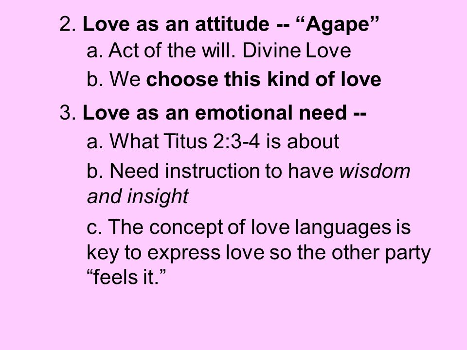 2.Love as an attitude -- Agape a. Act of the will.