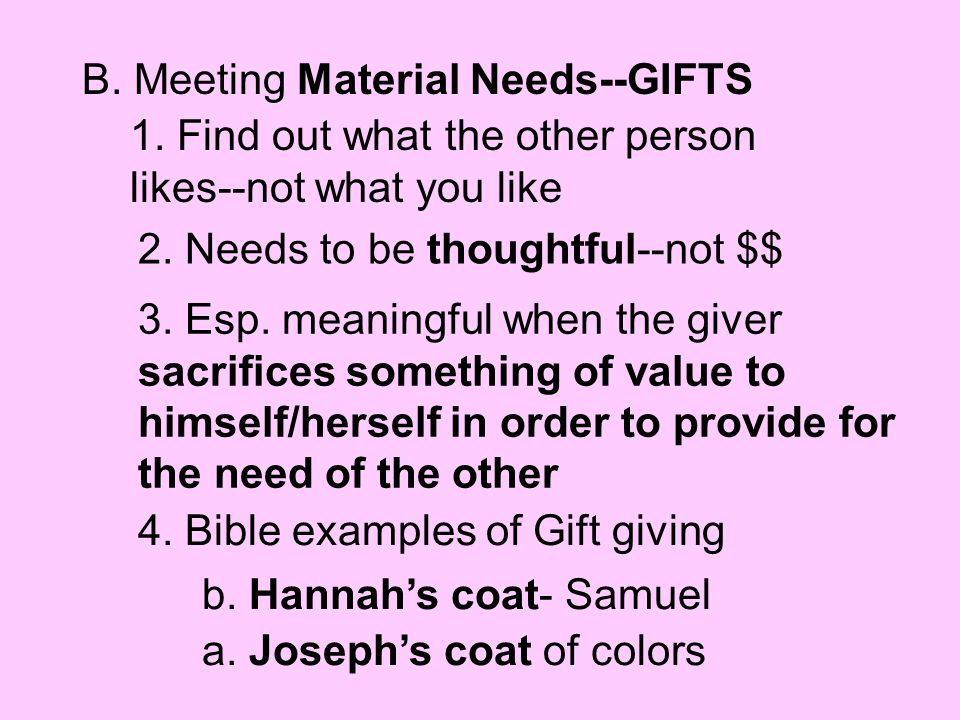 B. Meeting Material Needs--GIFTS 1. Find out what the other person likes--not what you like 2.