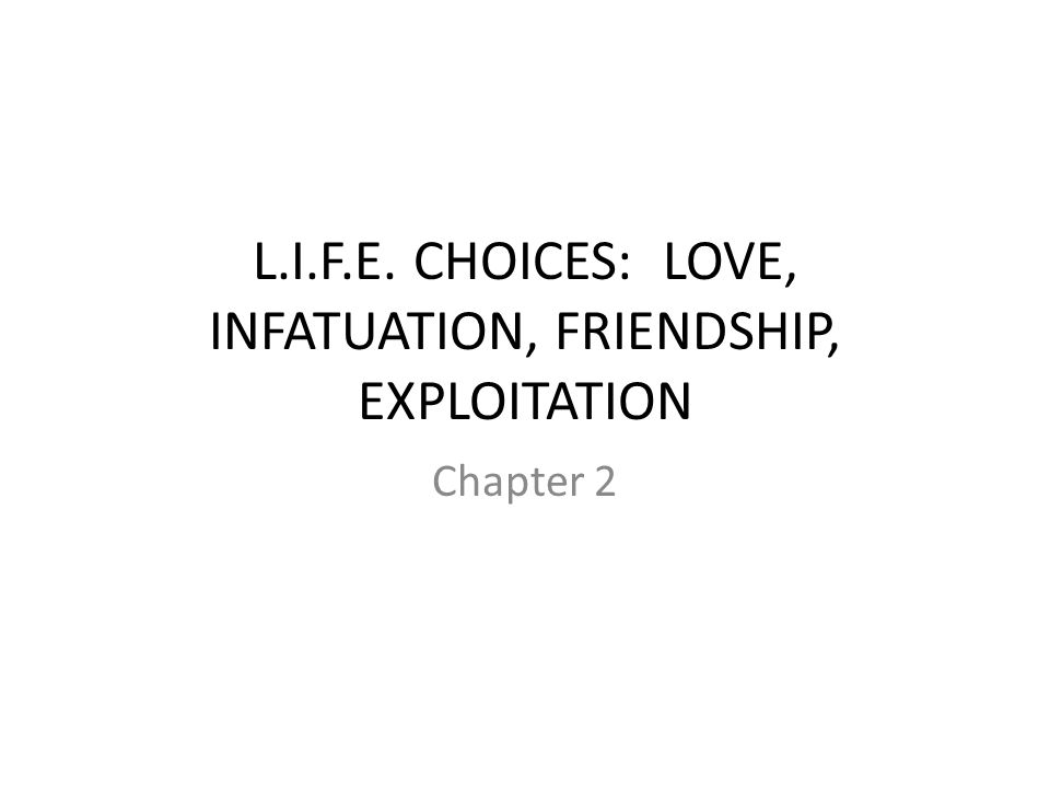 Four Kinds of Human Relationships 1.LOVE 2.INFATUATION 3.FRIENDSHIP 4.EXPLOITATION Relationships can be a combination infatuation moving toward love friendship with degree of exploitation
