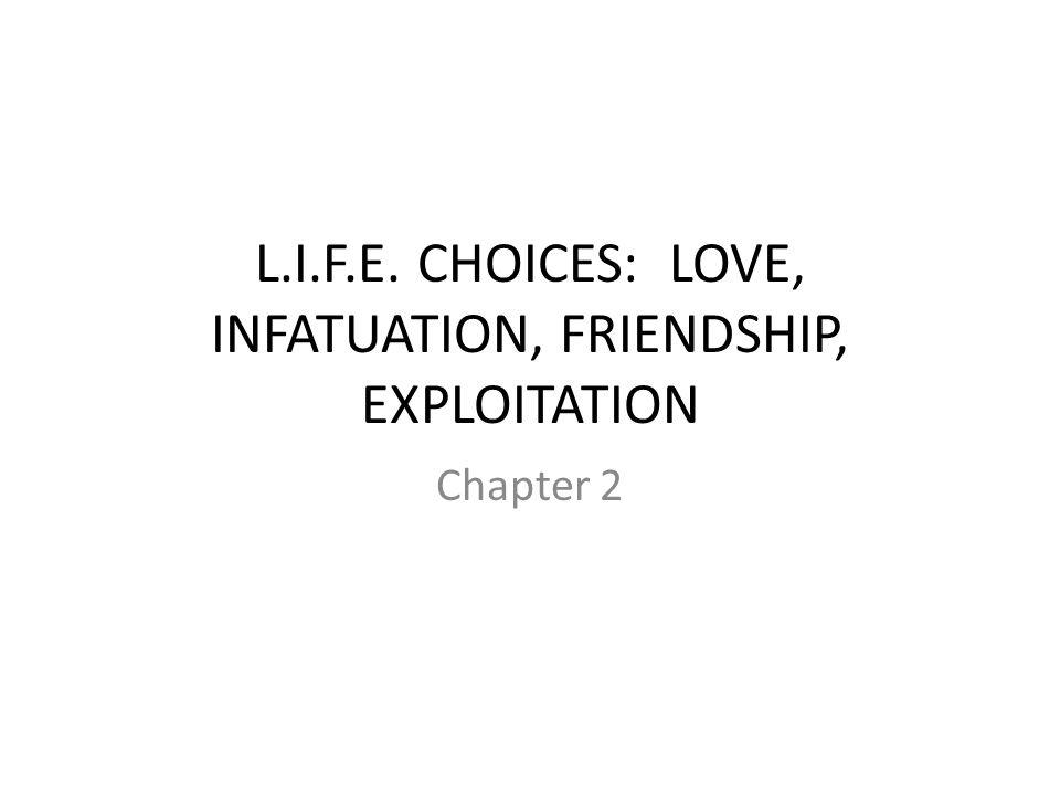 L.I.F.E. CHOICES: LOVE, INFATUATION, FRIENDSHIP, EXPLOITATION Chapter 2