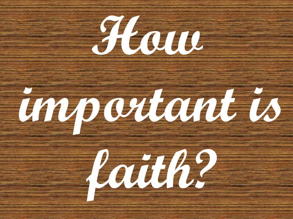 How important is faith?
