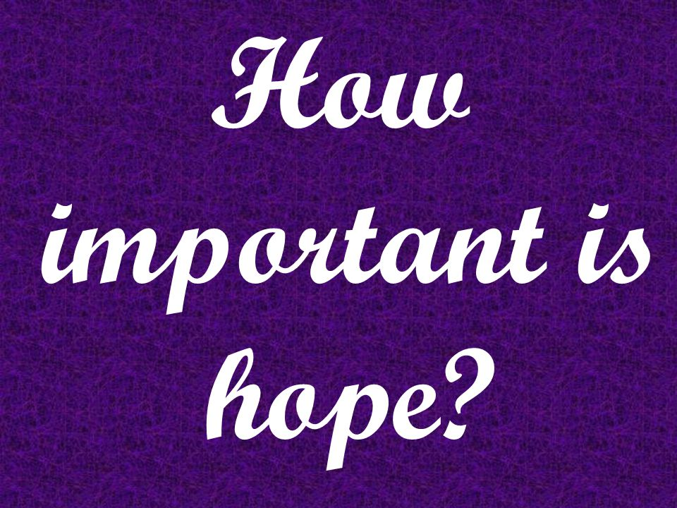 How important is hope?