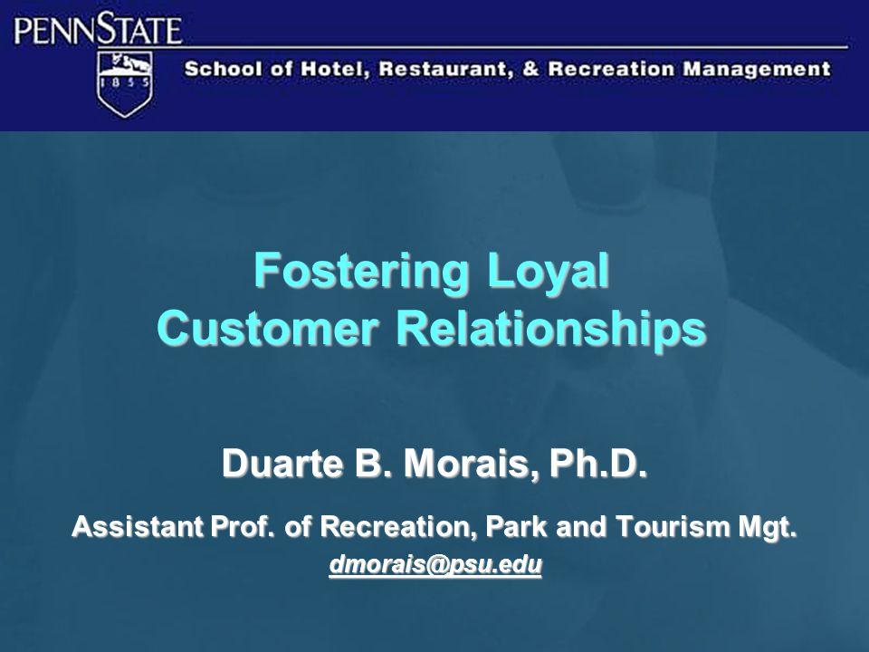 Fostering Loyal Customer Relationships Duarte B.Morais, Ph.D.