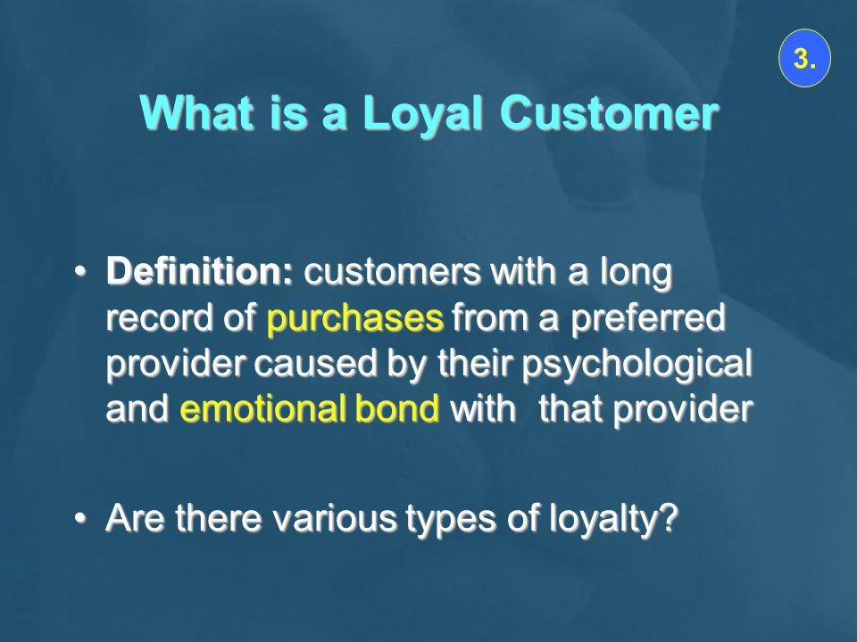 What is a Loyal Customer Definition: customers with a long record of purchases from a preferred provider caused by their psychological and emotional bond with that providerDefinition: customers with a long record of purchases from a preferred provider caused by their psychological and emotional bond with that provider Are there various types of loyalty?Are there various types of loyalty.