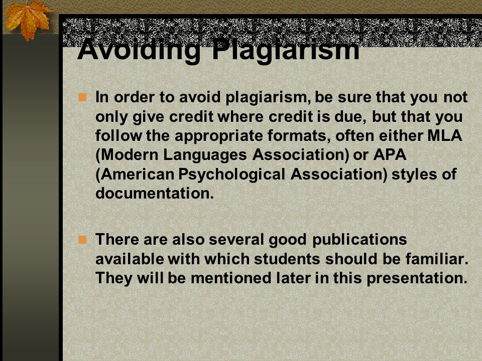 Avoiding Plagiarism In order to avoid plagiarism, be sure that you not only give credit where credit is due, but that you follow the appropriate forma