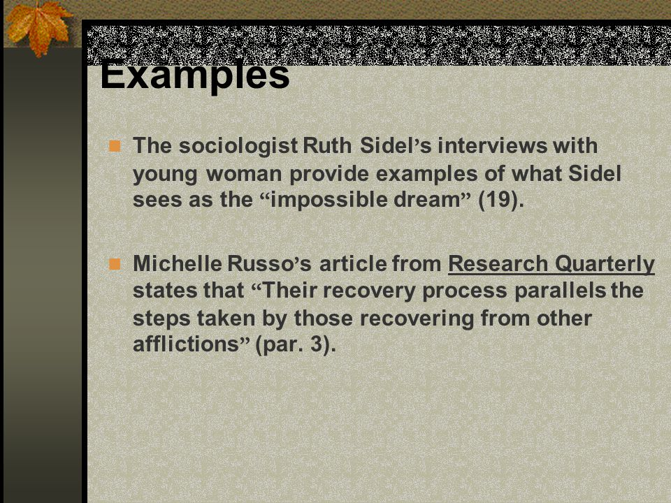 Examples The sociologist Ruth Sidel s interviews with young woman provide examples of what Sidel sees as the impossible dream (19). Michelle Russo s a
