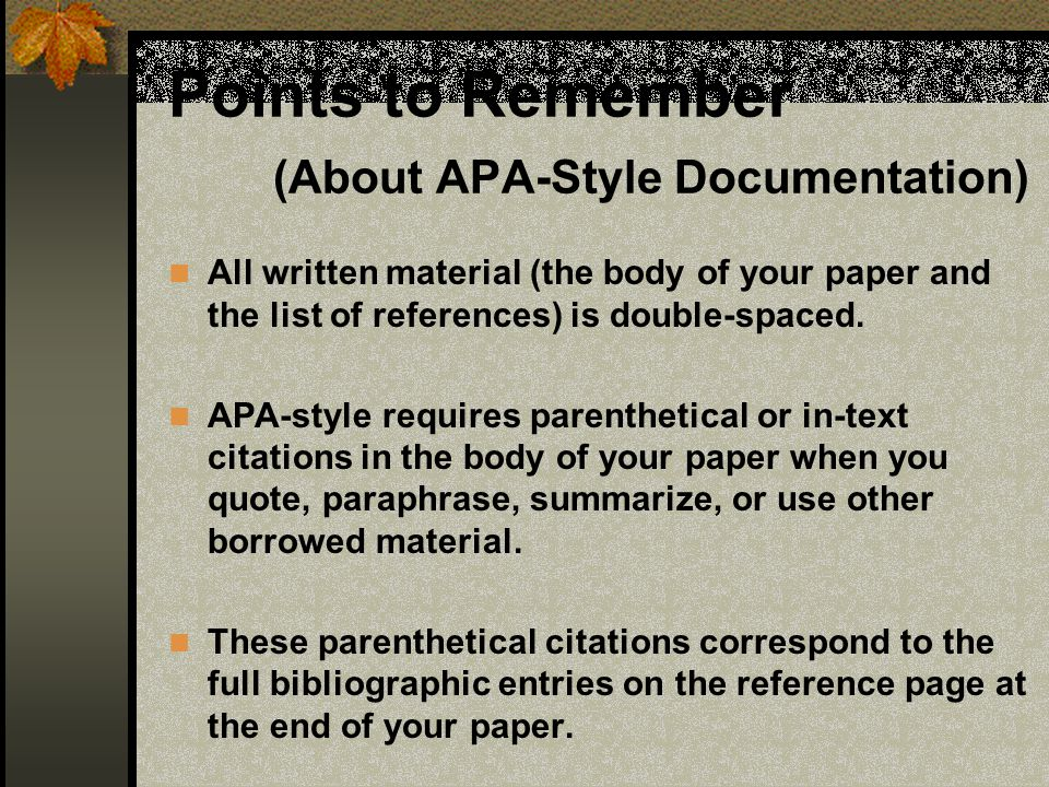 Points to Remember (About APA-Style Documentation) All written material (the body of your paper and the list of references) is double-spaced. APA-styl