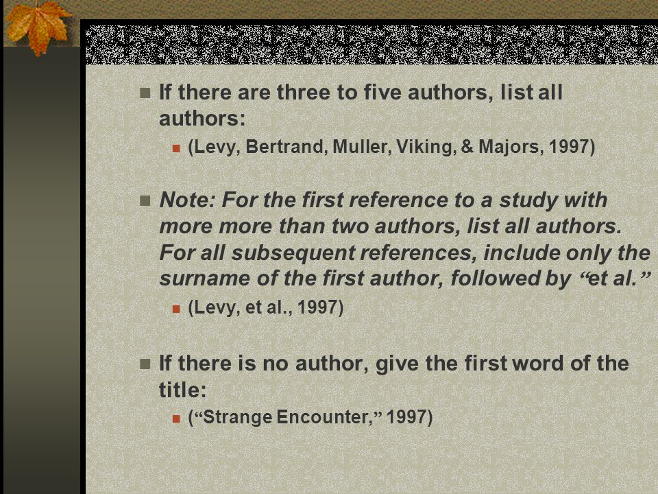 If there are three to five authors, list all authors: (Levy, Bertrand, Muller, Viking, & Majors, 1997) Note: For the first reference to a study with m