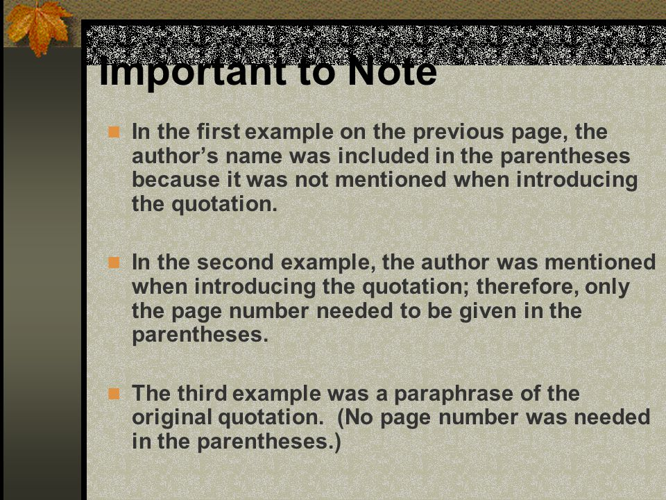 In the first example on the previous page, the authors name was included in the parentheses because it was not mentioned when introducing the quotatio