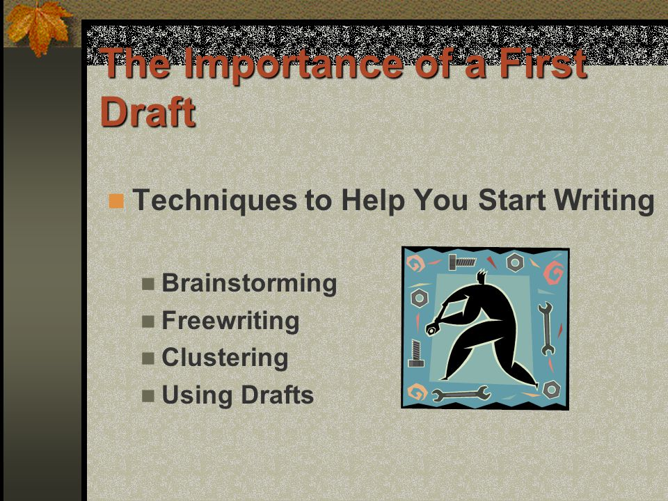 The Importance of a First Draft Techniques to Help You Start Writing Brainstorming Freewriting Clustering Using Drafts