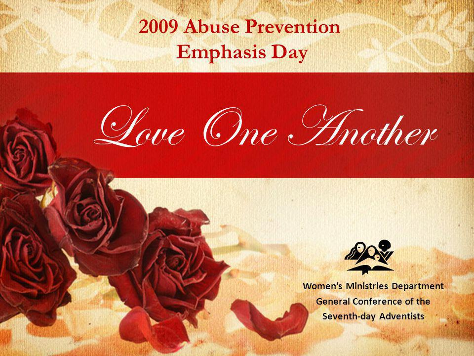 Love One Another Womens Ministries Department General Conference of the Seventh-day Adventists 2009 Abuse Prevention Emphasis Day