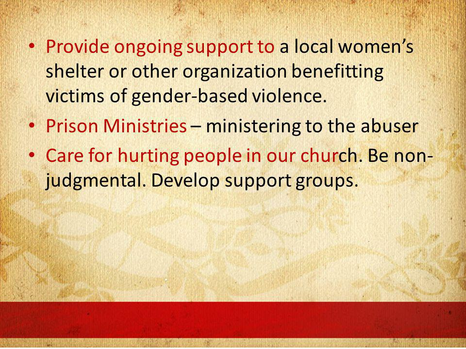Provide ongoing support to a local womens shelter or other organization benefitting victims of gender-based violence.