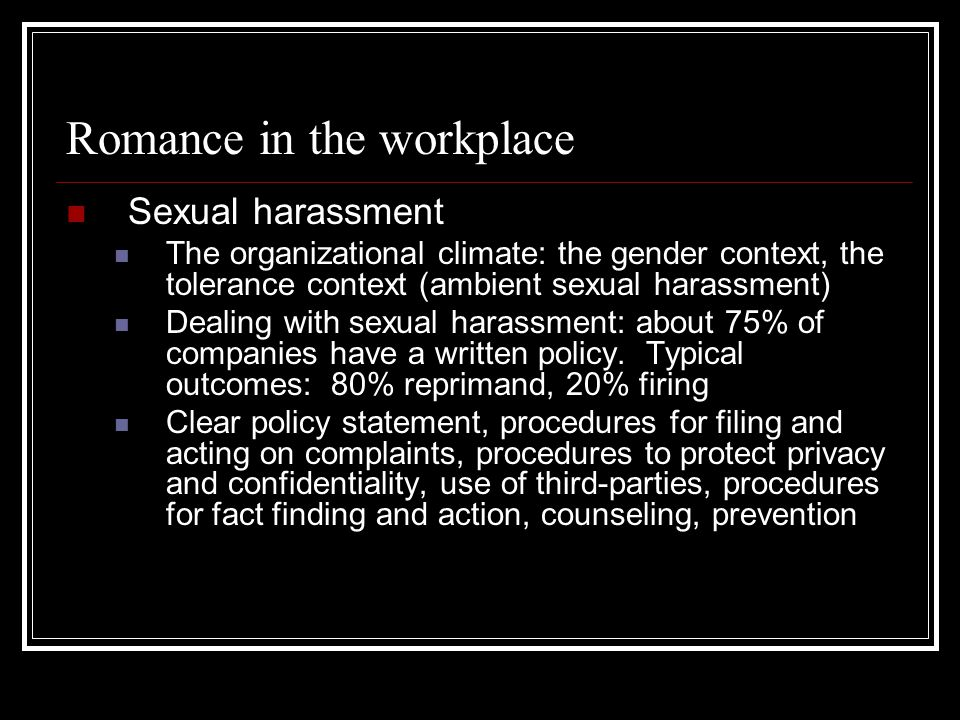 Romance in the workplace Sexual harassment The organizational climate: the gender context, the tolerance context (ambient sexual harassment) Dealing w