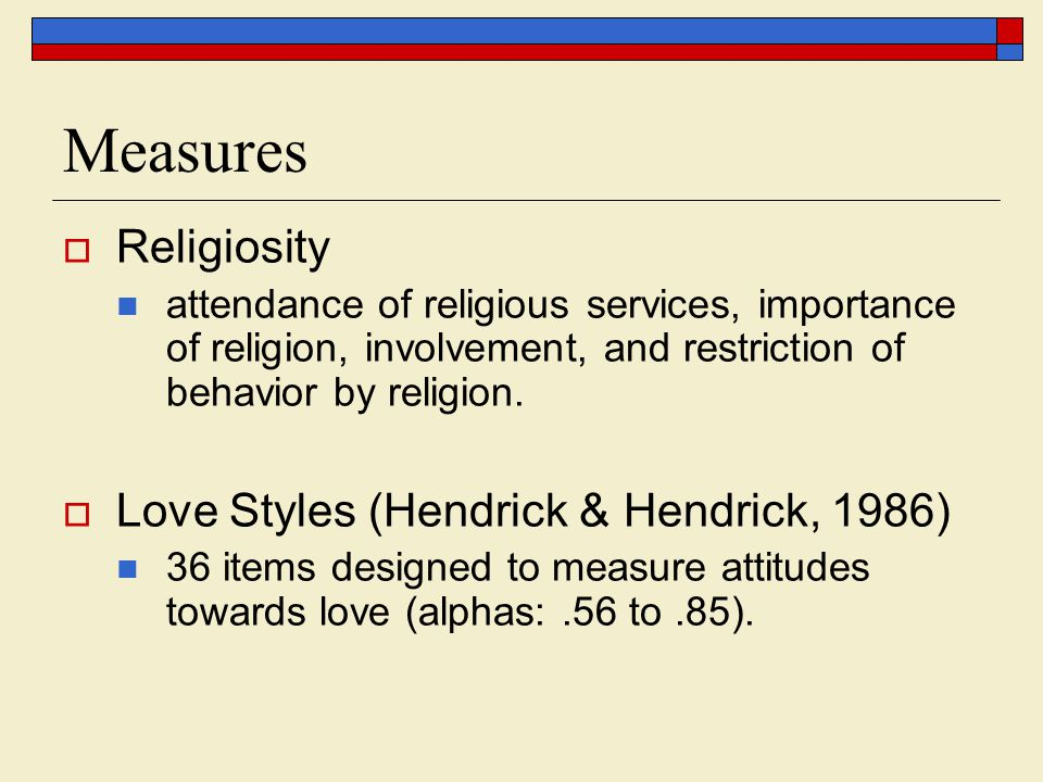 Measures Religiosity attendance of religious services, importance of religion, involvement, and restriction of behavior by religion.