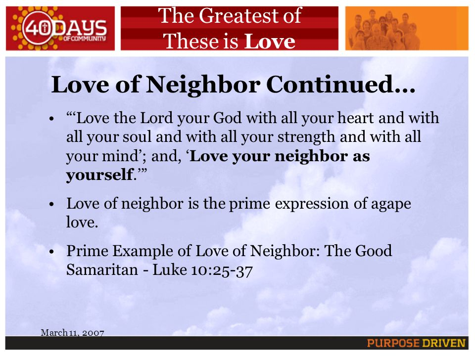 March 11, 2007 The Greatest of These is Love Love of Neighbor Continued… Love the Lord your God with all your heart and with all your soul and with al
