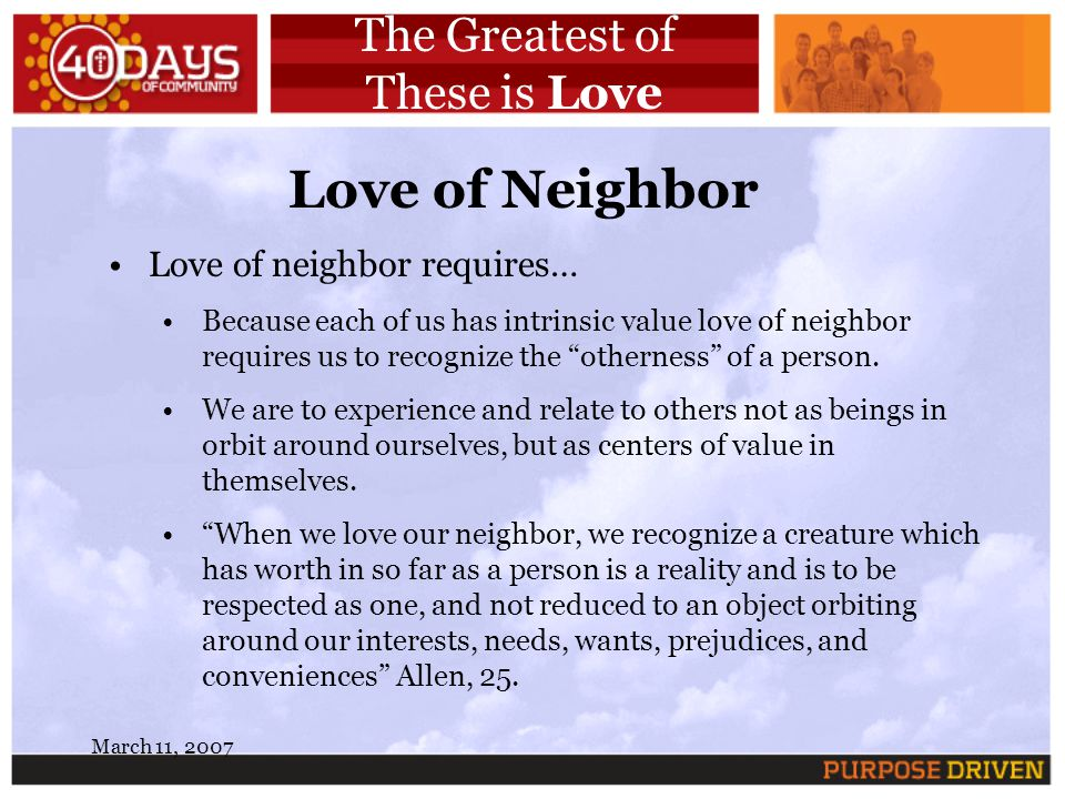 March 11, 2007 The Greatest of These is Love Love of Neighbor Love of neighbor requires… Because each of us has intrinsic value love of neighbor requi